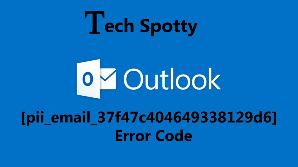 Outlook error code: [pii_email_37f47c404649338129d6]