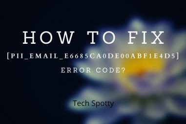 How to Fix [Pii_email_e6685ca0de00abf1e4d5] Error Code?